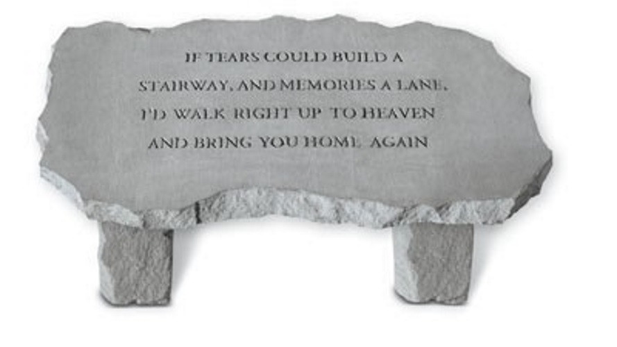 If tears could build a stairway...Memorial Garden Bench