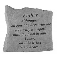 Although you can't be here with me...Memorial Garden Stone - Father