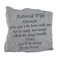 Although you can't be here with me...Memorial Garden Stone - Beloved Wife