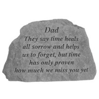 They say time heals all sorrow...Memorial Garden Stone - Dad