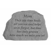 They say time heals all sorrow...Memorial Garden Stone - Mom