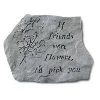 If Friends were Flowers, I'd pick you Decorative Garden Stone