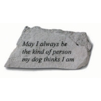 May I always be the kind of person my dog...Decorative Garden Stone