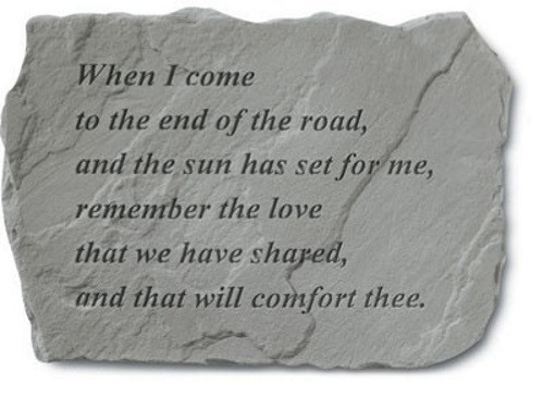 When I come to the end of the road...Memorial Garden Stone