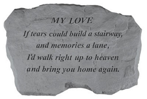 If tears could build a stairway...Memorial Garden Stone - My Love